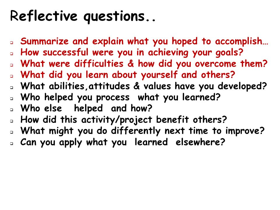 Reflective questions.. Summarize and explain what you hoped to accomplish… How successful were you in achieving your goals