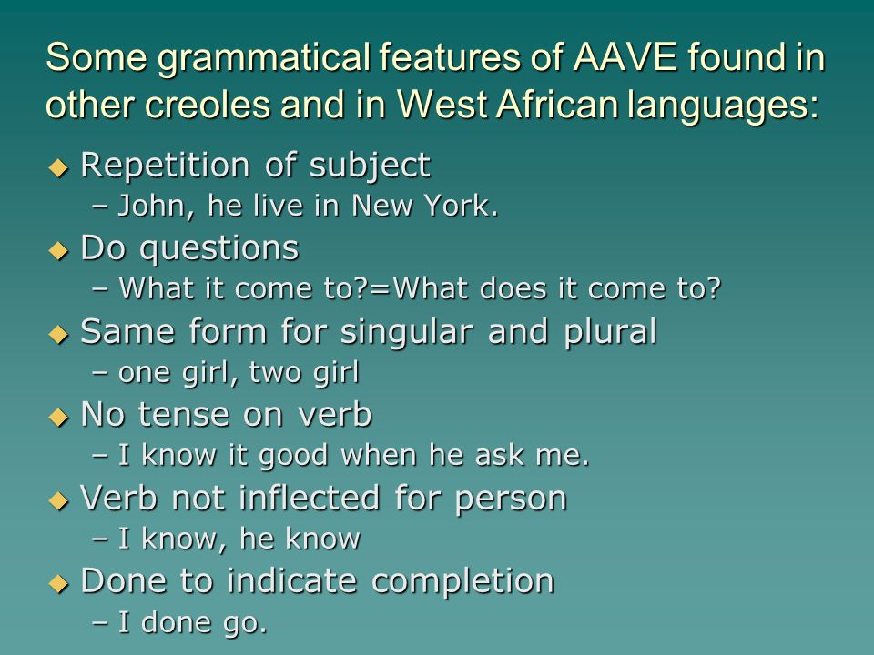 the origins of aave Two issues loom large in discussions of the development of african american  vernacular english (aave) 1 the first is the creole origins issue--the question  of.