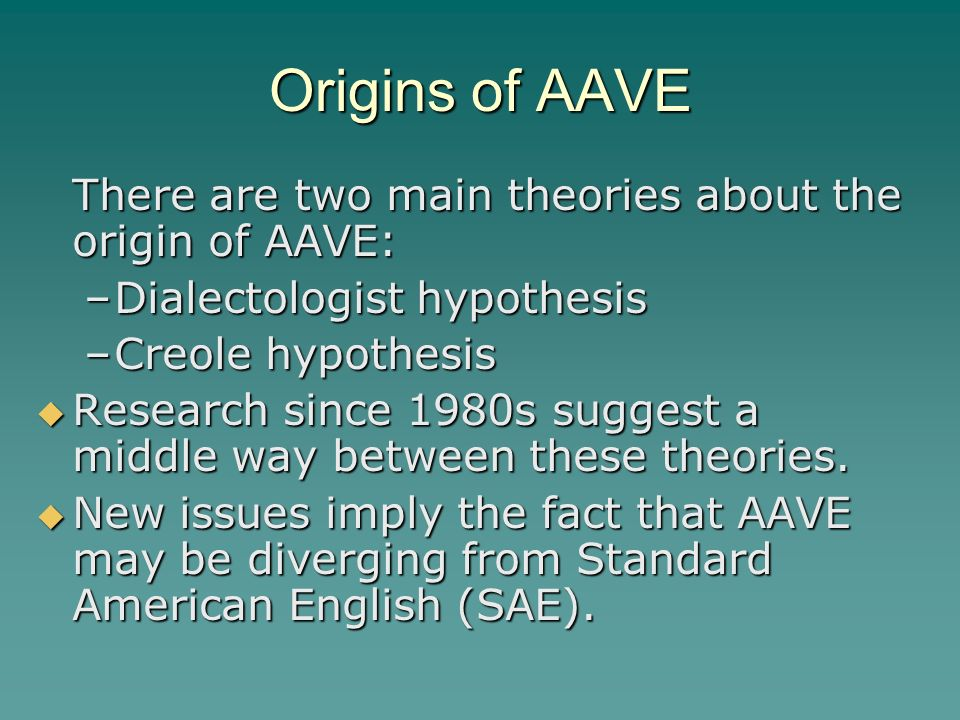 origin of african american vernacular english essay African american vernacular english background: african american vernacular english (aave) is the variety previously known as black english vernacular or vernacular black english by sociolinguists, and commonly called ebonics outside the academic community.