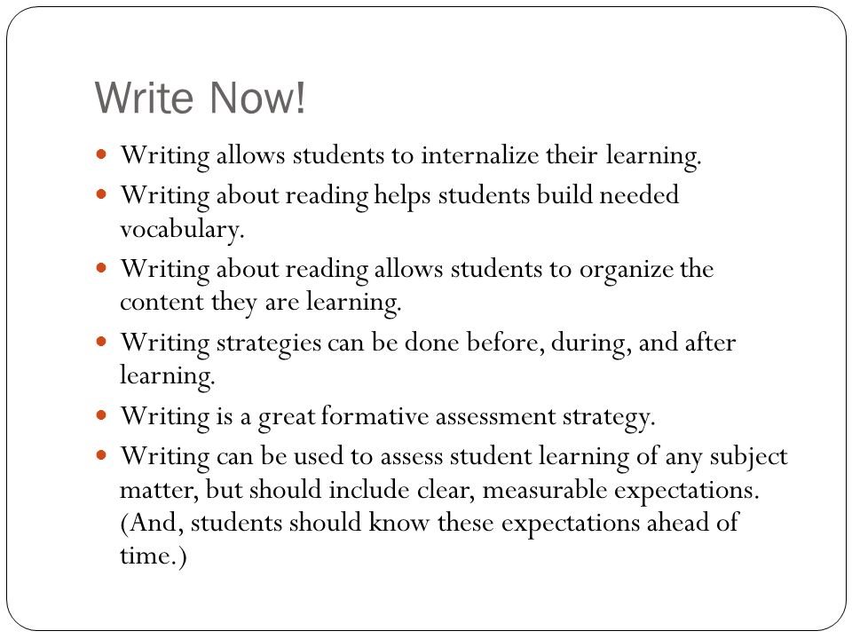Write Now! Writing allows students to internalize their learning.