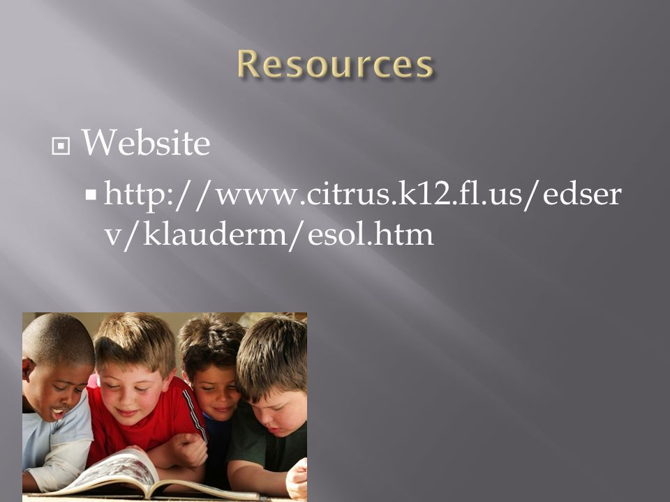 Resources Website http://www.citrus.k12.fl.us/edserv/klauderm/esol.htm