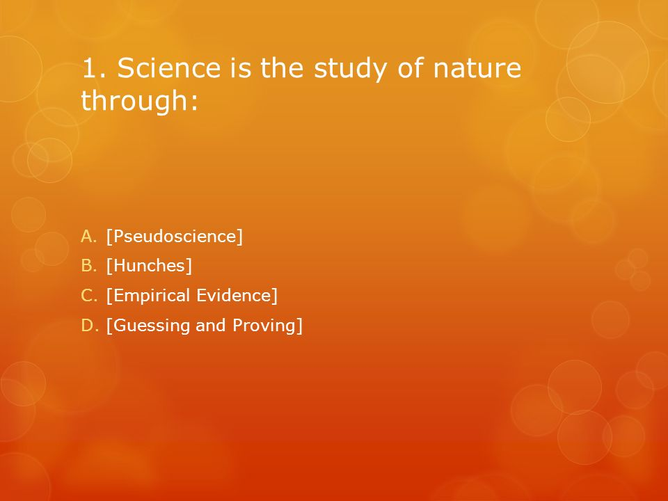 1. Science is the study of nature through: