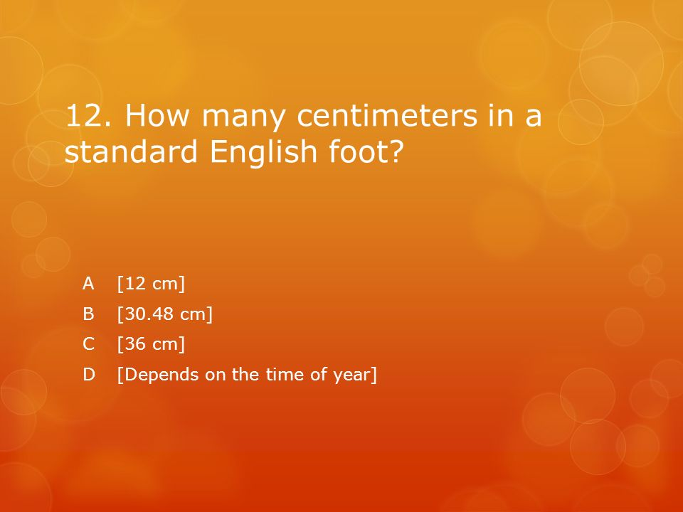 12. How many centimeters in a standard English foot