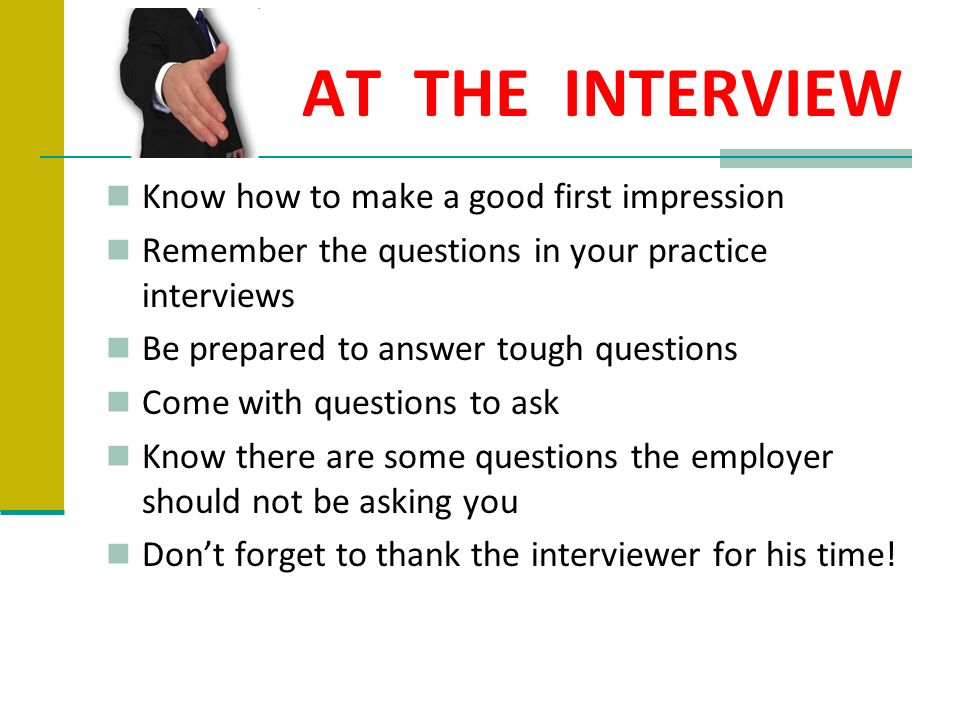 AT THE INTERVIEW Know how to make a good first impression