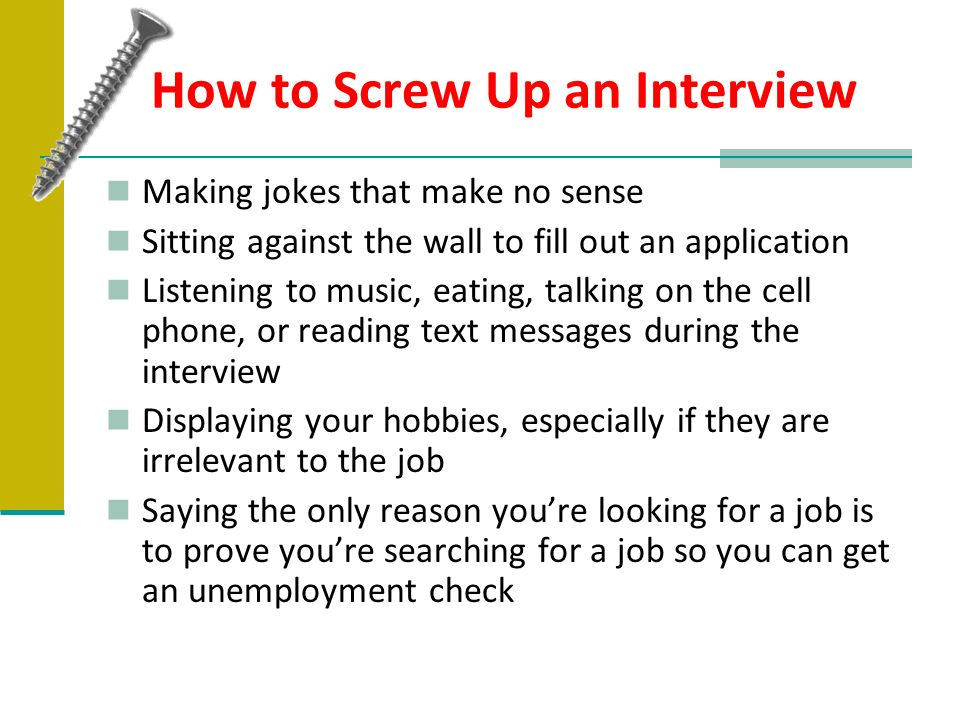 How to Screw Up an Interview
