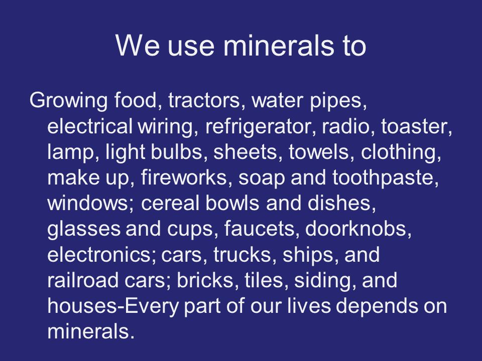We use minerals to