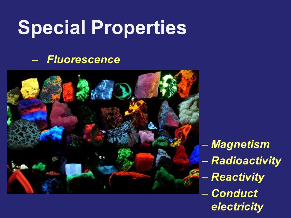 Special Properties Fluorescence Magnetism Radioactivity Reactivity