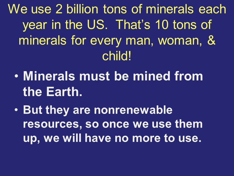 Minerals must be mined from the Earth.
