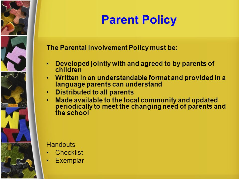 Parent Policy The Parental Involvement Policy must be: