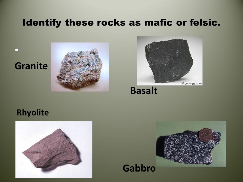 Identify these rocks as mafic or felsic.