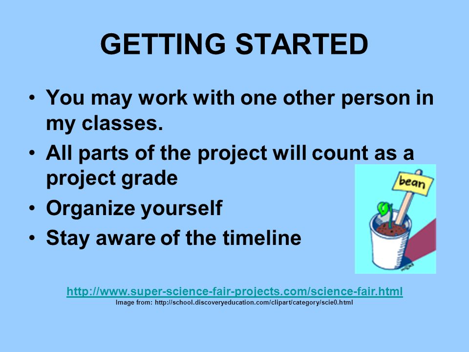 GETTING STARTED You may work with one other person in my classes.