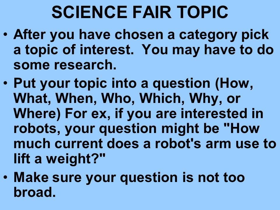 SCIENCE FAIR TOPIC After you have chosen a category pick a topic of interest. You may have to do some research.