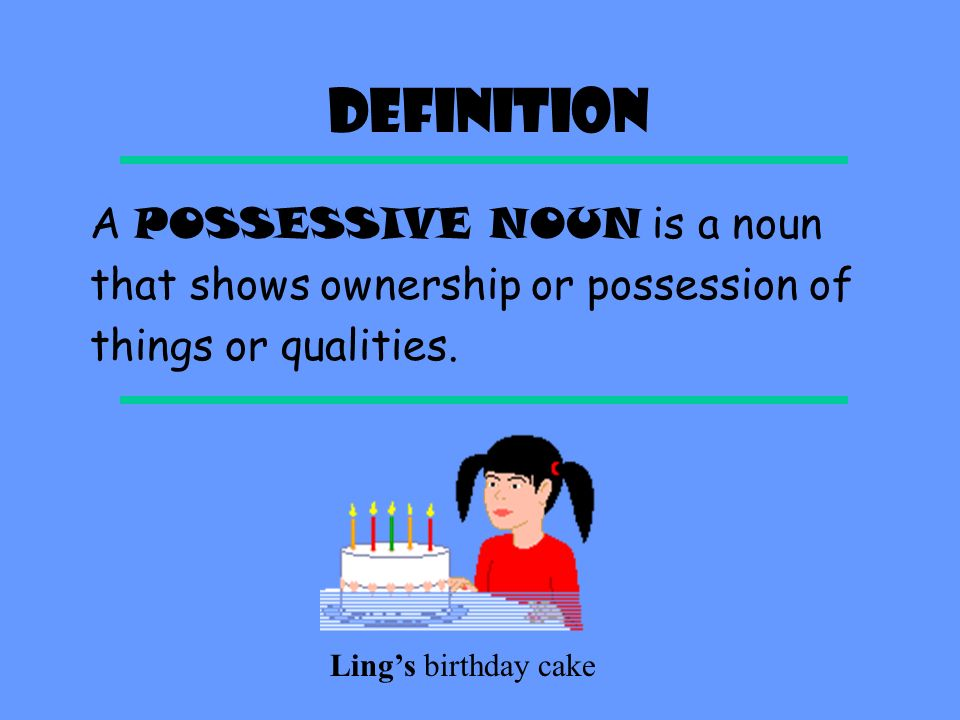 DEFINITION A POSSESSIVE NOUN is a noun