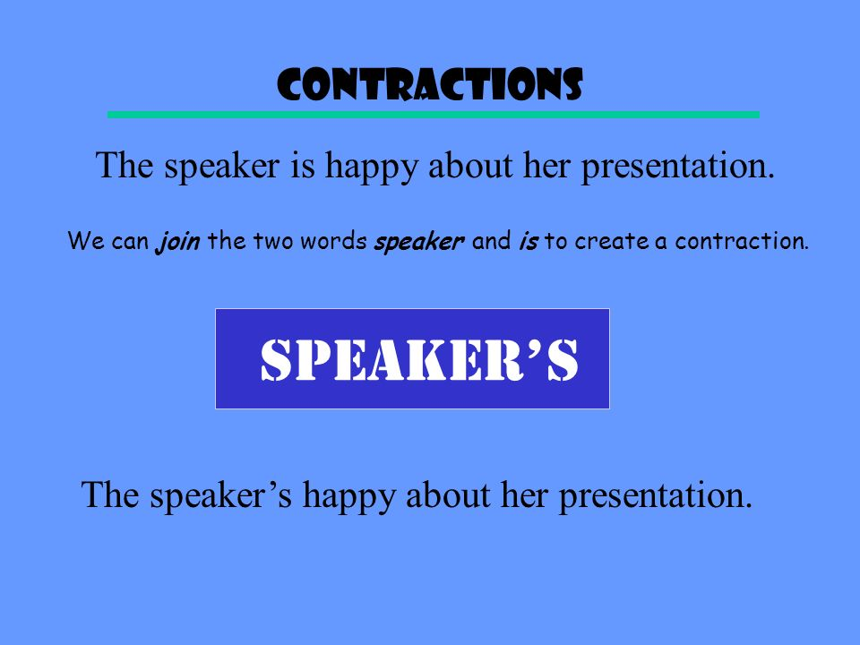 SPEAKER' S Contractions The speaker is happy about her presentation.