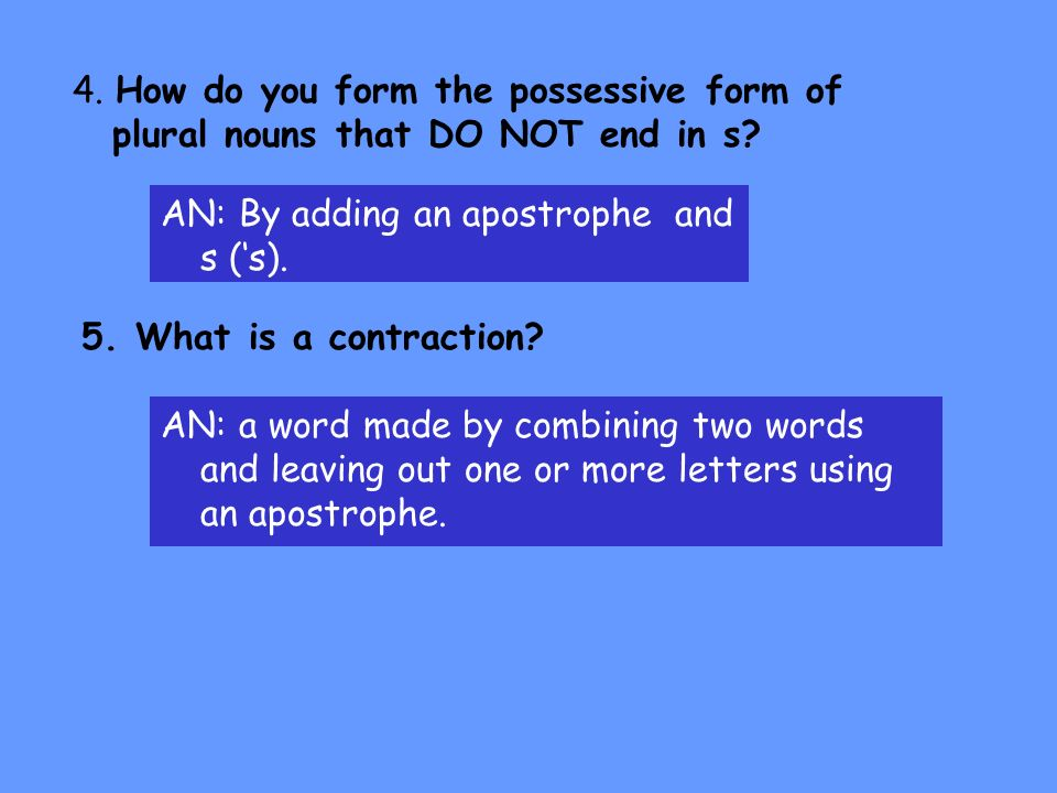 4. How do you form the possessive form of plural nouns that DO NOT end in s
