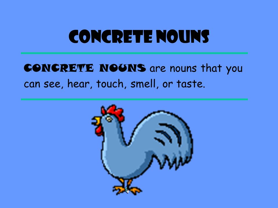 CONCRETE NOUNS CONCRETE NOUNS are nouns that you