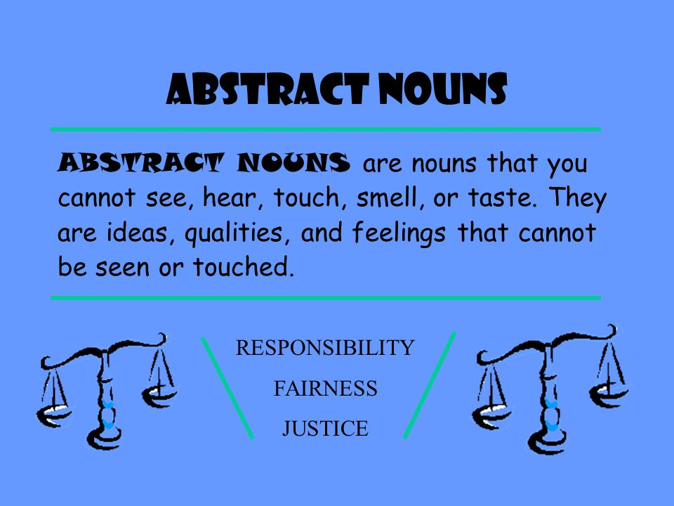 Abstract NOUNS ABSTRACT NOUNS are nouns that you