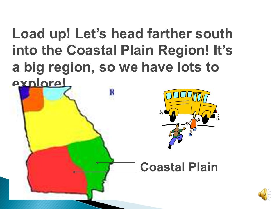 Load up. Let's head farther south into the Coastal Plain Region