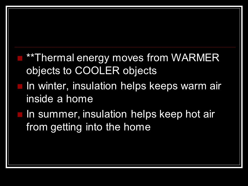 **Thermal energy moves from WARMER objects to COOLER objects