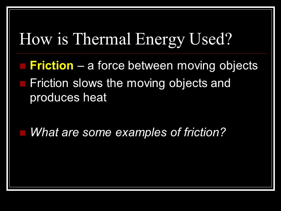 How is Thermal Energy Used