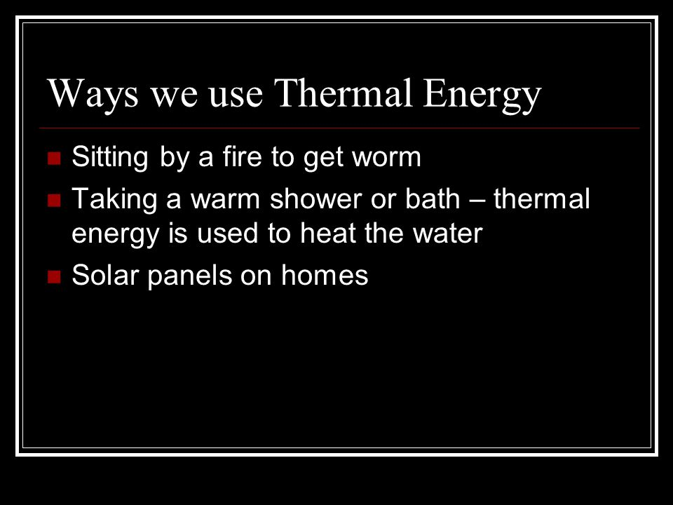 Ways we use Thermal Energy