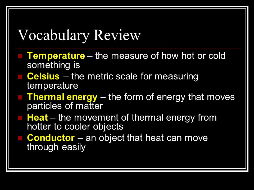 Vocabulary Review Temperature – the measure of how hot or cold something is. Celsius – the metric scale for measuring temperature.