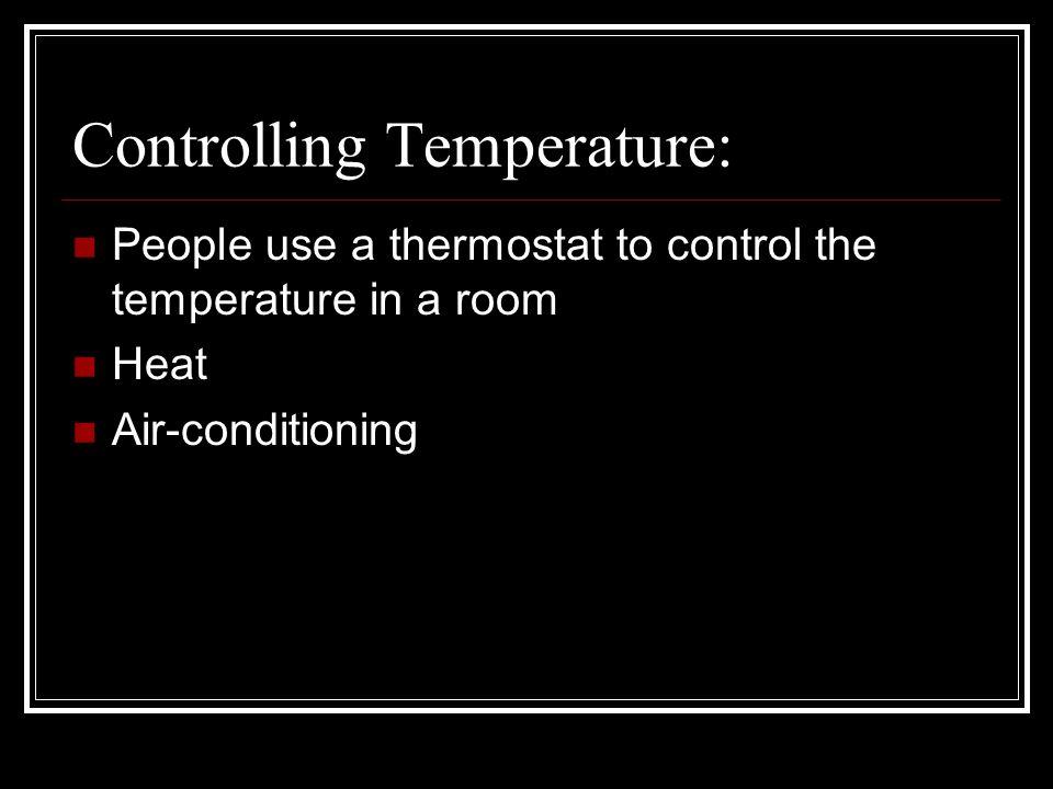 Controlling Temperature: