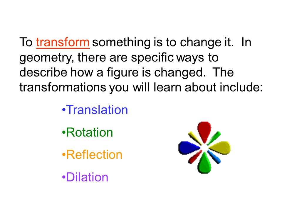 To transform something is to change it