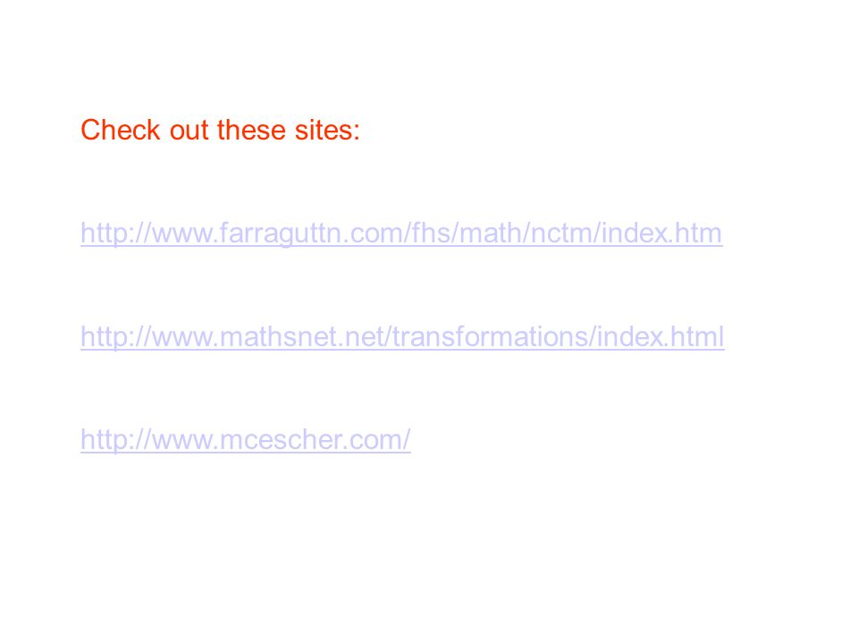 Check out these sites: http://www.farraguttn.com/fhs/math/nctm/index.htm. http://www.mathsnet.net/transformations/index.html.