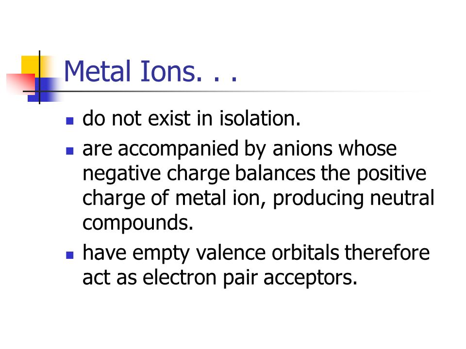 Metal Ions. . . do not exist in isolation.