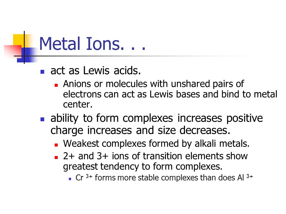 Metal Ions. . . act as Lewis acids.