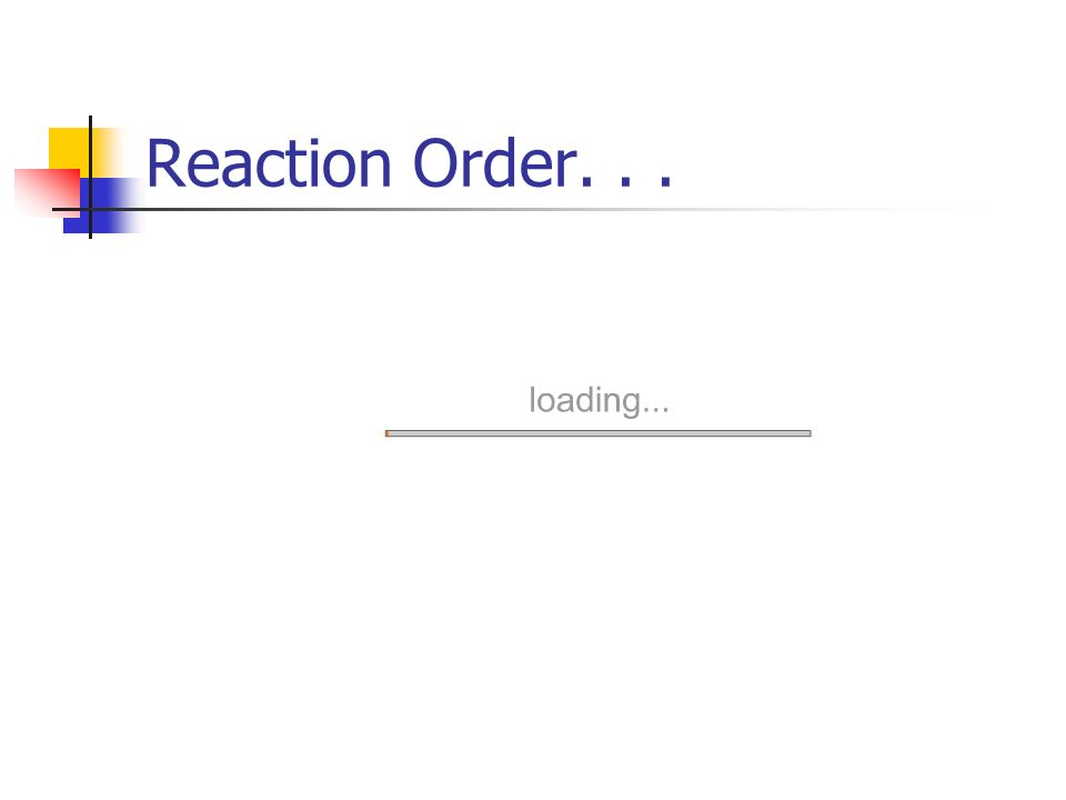 Reaction Order. . .