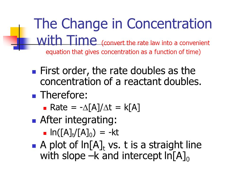 The Change in Concentration with Time (convert the rate law into a convenient equation that gives concentration as a function of time)
