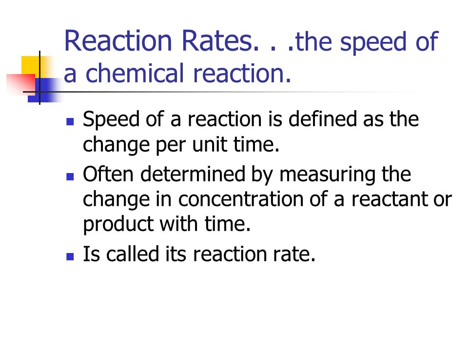 Reaction Rates. . .the speed of a chemical reaction.