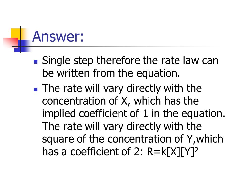 Answer: Single step therefore the rate law can be written from the equation.