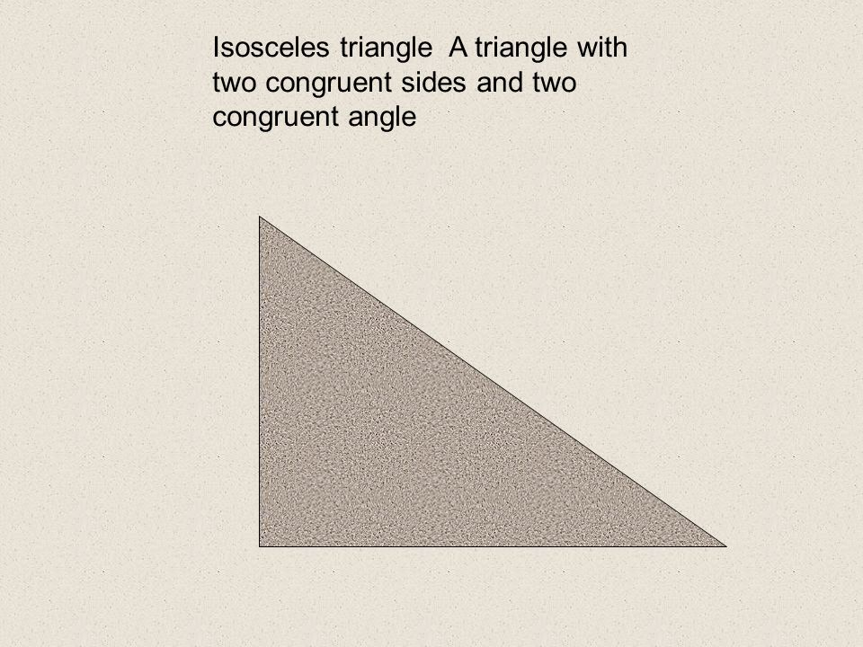 Isosceles triangle A triangle with two congruent sides and two congruent angle