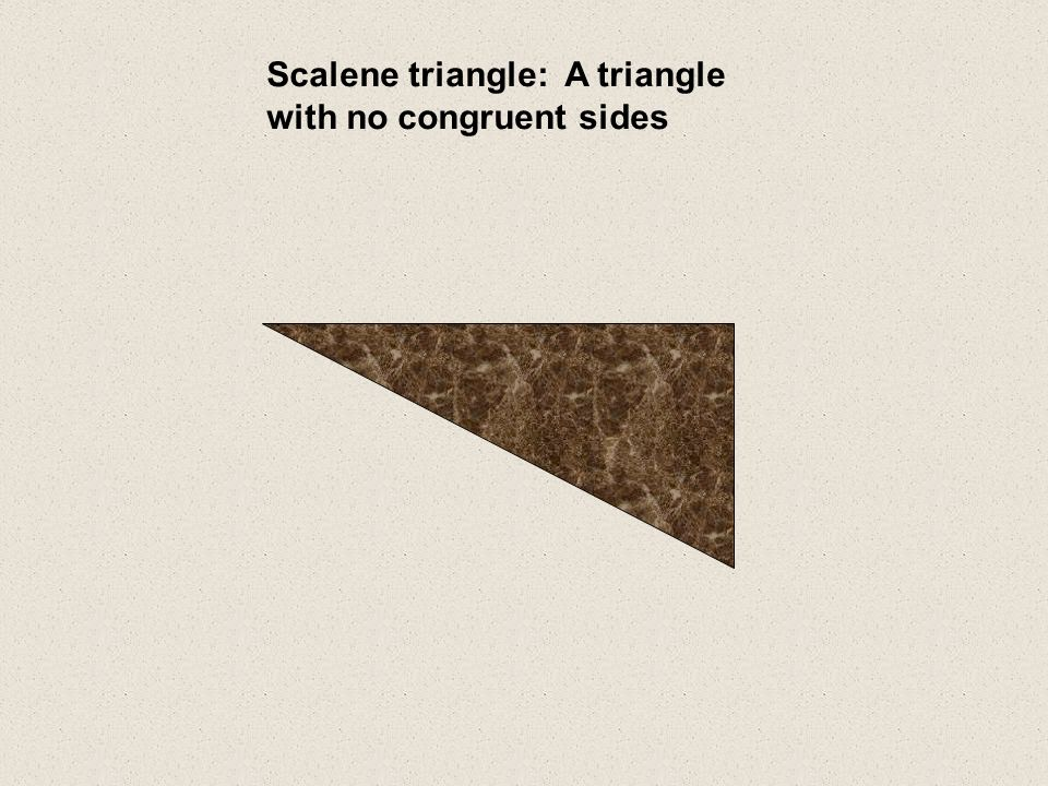 Scalene triangle: A triangle with no congruent sides