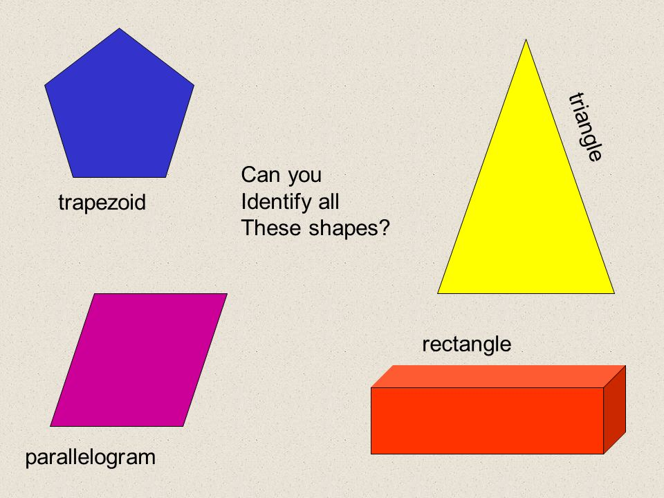 triangle Can you Identify all trapezoid These shapes rectangle