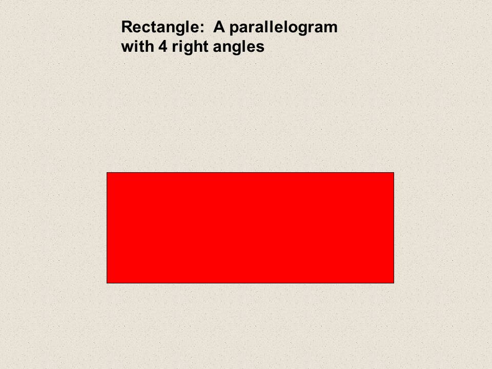 Rectangle: A parallelogram with 4 right angles