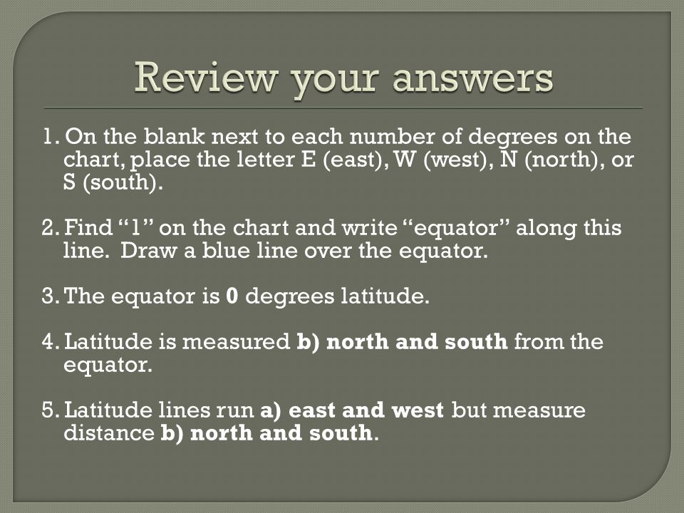 Review your answers 1. On the blank next to each number of degrees on the chart, place the letter E (east), W (west), N (north), or S (south).
