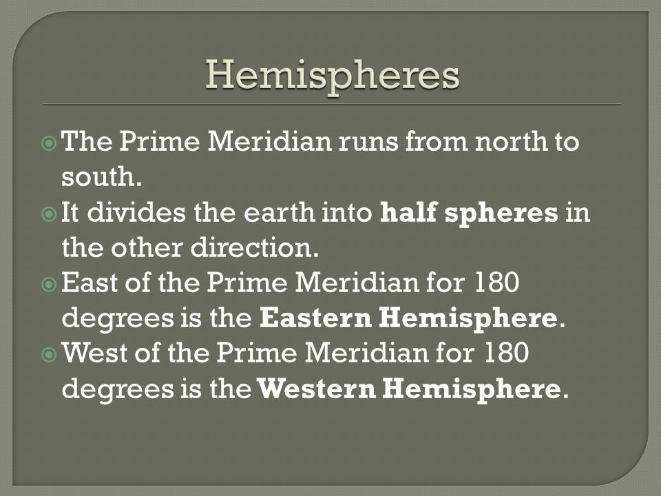 Hemispheres The Prime Meridian runs from north to south.