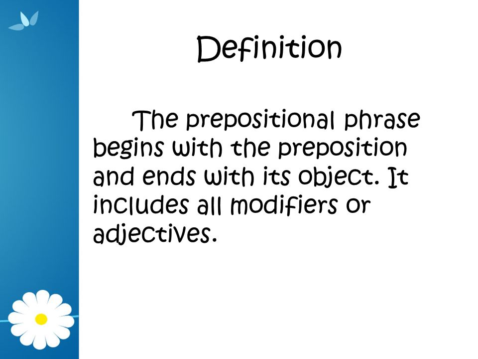 Definition The prepositional phrase begins with the preposition and ends with its object.