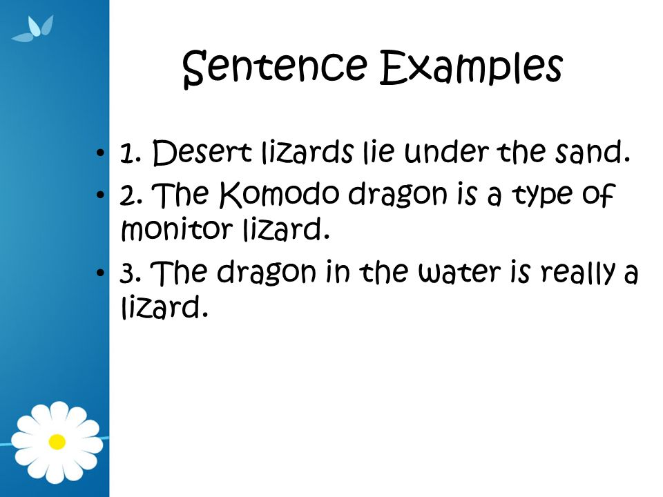 Sentence Examples 1. Desert lizards lie under the sand.