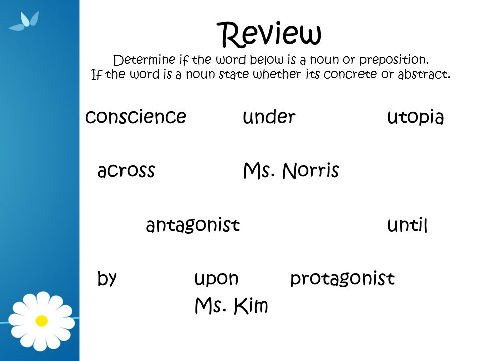 Review Determine if the word below is a noun or preposition
