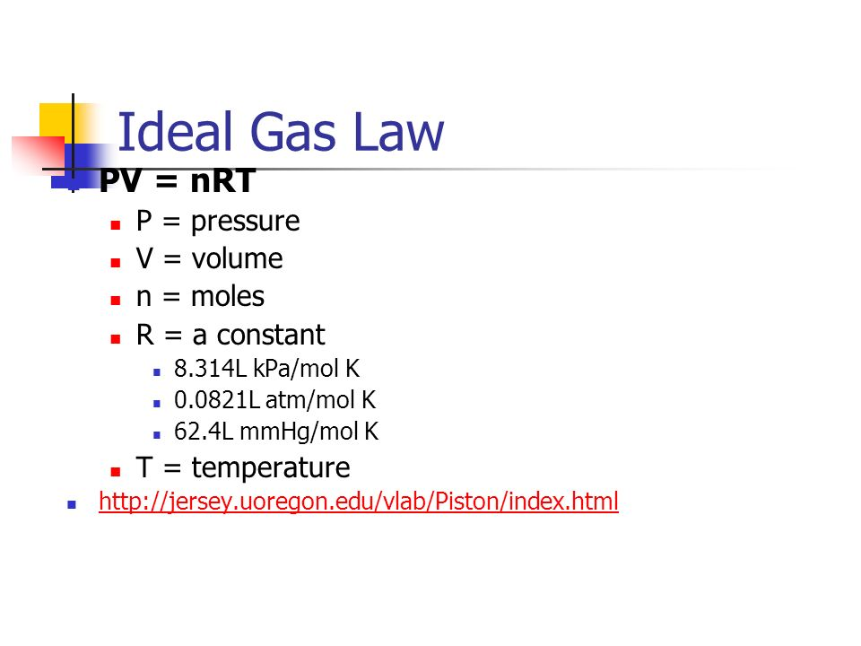 Ideal Gas Law PV = nRT P = pressure V = volume n = moles
