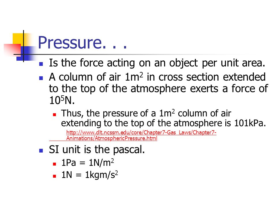 Pressure. . . Is the force acting on an object per unit area.