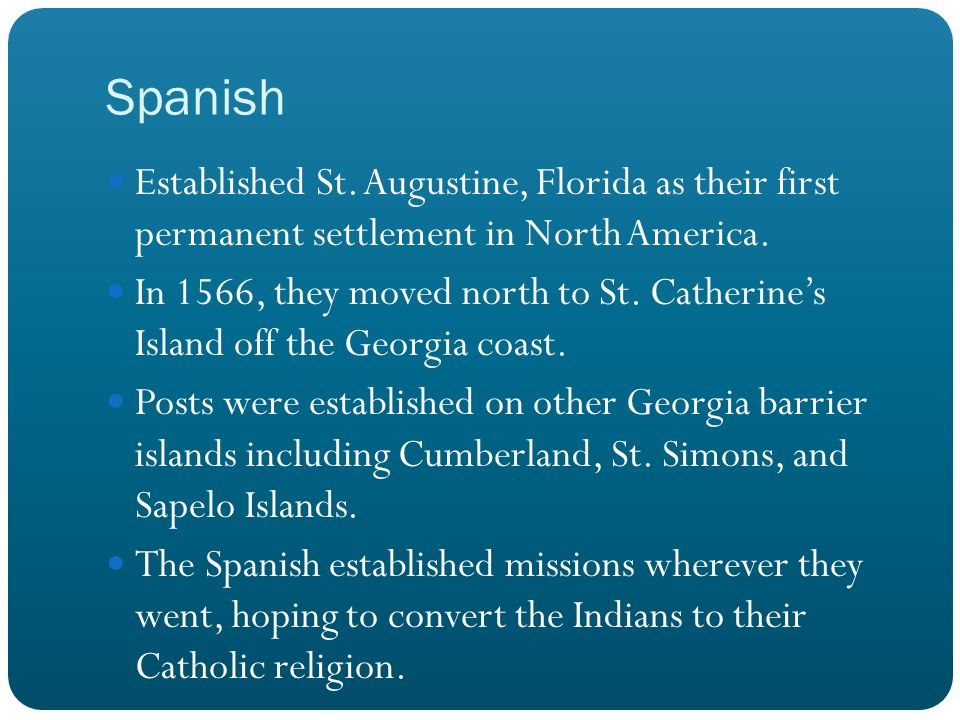 Spanish Established St. Augustine, Florida as their first permanent settlement in North America.