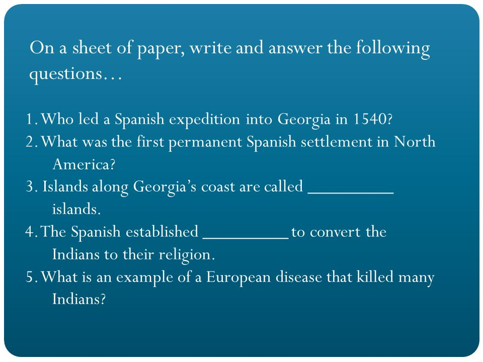On a sheet of paper, write and answer the following questions…