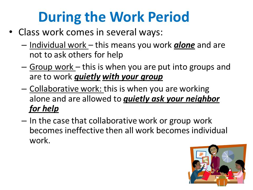 During the Work Period Class work comes in several ways: