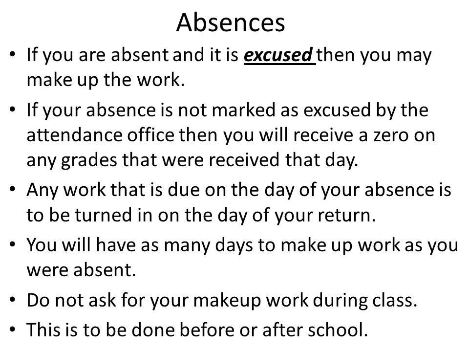 AbsencesIf you are absent and it is excused then you may make up the work.